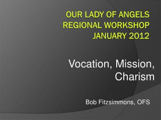 Our Lady of Angels Regional Workshop January 2012