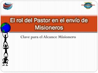 El  rol del Pastor en el env ío  de            Misioneros