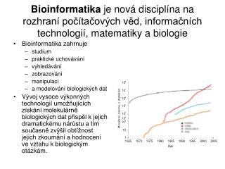 Bioinformatika zahrnuje studium praktické uchovávání vyhledávání zobrazování manipulaci
