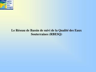 Le Réseau de Bassin de suivi de la Qualité des Eaux Souterraines (RBESQ)