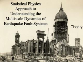 Statistical Physics Approach to Understanding the Multiscale Dynamics of Earthquake Fault Systems