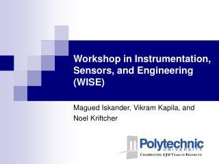 Workshop in Instrumentation, Sensors, and Engineering (WISE)
