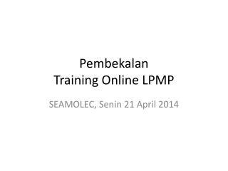 Pembekalan Training Online LPMP