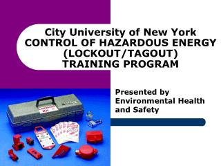 City University of New York CONTROL OF HAZARDOUS ENERGY (LOCKOUT/TAGOUT) TRAINING PROGRAM