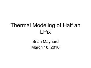 Thermal Modeling of Half an LPix