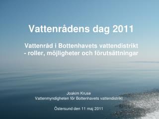 Joakim Kruse Vattenmyndigheten för Bottenhavets vattendistrikt Östersund den 11 maj 2011