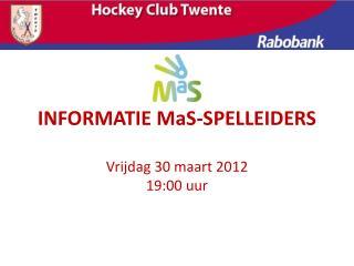 INFORMATIE MaS-SPELLEIDERS Vrijdag 30 maart 2012 19:00 uur