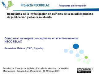 Cómo usar los mapas conceptuales en el entrenamiento NECOBELAC Remedios Melero (CSIC, España)