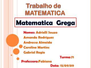 Nomes:  Adrielli Souza Amanda Rodrigues Andressa Almeida Caroline Martins   Gabriel Regio