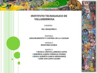 INSTITUTO TECNOLOGICO DE        VILLAHERMOSA CARRERA: ING. BIOQUIMICA MATERIA :