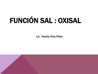 Función sal : oxisal