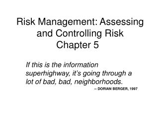 Risk Management: Assessing and Controlling Risk Chapter 5