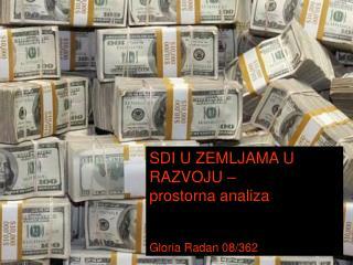 SDI U ZEMLJAMA U RAZVOJU –                prostorna analiza Gloria Radan 08/362