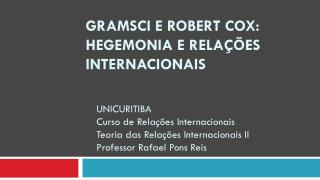 GRAMSCI e Robert Cox: HEGEMONIA E RELA��ES INTERNACIONAIS