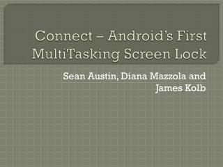 Connect – Android's First  MultiTasking  Screen Lock