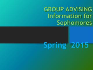 GROUP ADVISING Information for  Sophomores