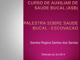 Curso de Auxiliar de Saúde Bucal (ASB) Palestra sobre Saúde Bucal - Escovação