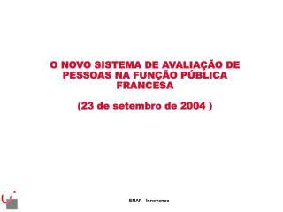 O NOVO SISTEMA DE AVALIAÇÃO DE PESSOAS NA FUNÇÃO PÚBLICA FRANCESA  (23 de setembro de 2004 )
