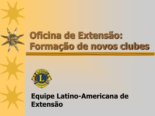 Oficina de Extensão: Formação de novos clubes