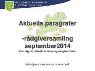 Aktuelle paragrafer -rådgiversamling september2014 Vest-Agder fylkeskommune og rådgiverforum