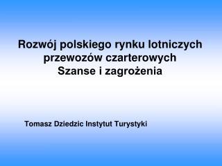 Rozwój polskiego rynku lotniczych przewozów czarterowych  Szanse i zagrożenia
