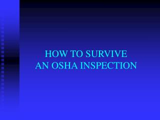 HOW TO SURVIVE AN OSHA INSPECTION