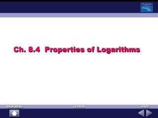Ch. 8.4  Properties of Logarithms