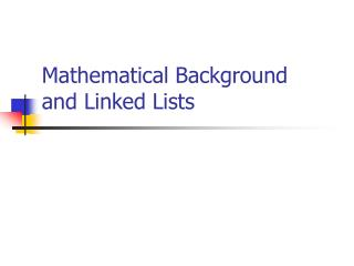 Mathematical Background and Linked Lists