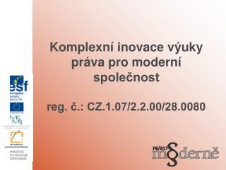 Komplexní inovace výuky práva pro moderní společnost reg . č.: CZ.1.07/2.2.00/28.0080
