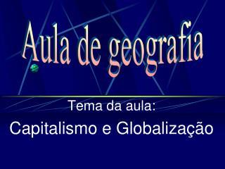 Tema da aula: Capitalismo e Globaliza��o