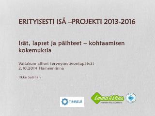 ERITYISESTI ISÄ –projekti 2013-2016
