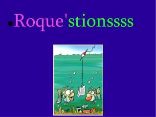 Roque' stionssss