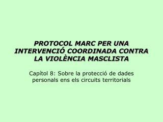 PROTOCOL MARC PER UNA INTERVENCIÓ COORDINADA CONTRA LA VIOLÈNCIA MASCLISTA