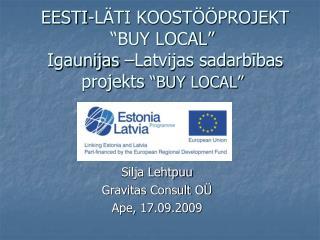 """EESTI-LÄTI KOOSTÖÖPROJEKT """"BUY LOCAL""""  Igaunijas –Latvijas sadarbības projekts """"BUY LOCAL"""""""