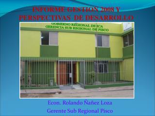 Econ. Rolando Ñañez Loza Gerente Sub Regional Pisco