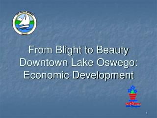 From Blight to Beauty Downtown Lake Oswego: Economic Development