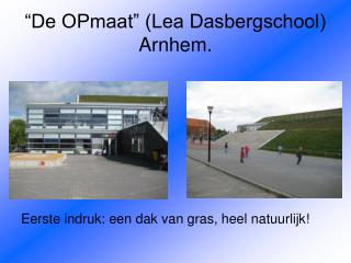 �De OPmaat� (Lea Dasbergschool) Arnhem.