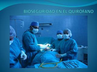 BIOSEGURIDAD EN EL QUIR�FANO