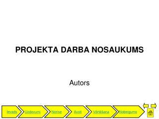 PROJEKTA DARBA NOSAUKUMS
