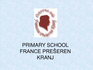 PRIMARY SCHOOL FRANCE PREŠEREN KRANJ