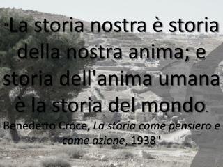 """"""" La storia nostra è storia della nostra anima; e storia dell'anima umana è la storia del mondo ."""