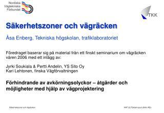Säkerhetszoner och vägräcken Åsa Enberg, Tekniska högskolan, trafiklaboratoriet