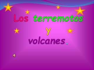 Los terremotos y volcanes .