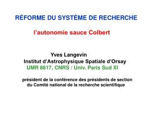 RÉFORME DU SYSTÈME DE RECHERCHE l'autonomie sauce Colbert Yves Langevin