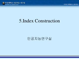 5.Index Construction
