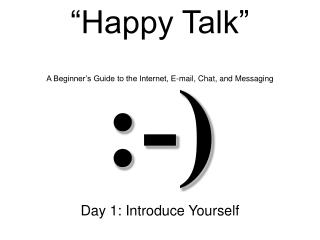 """Happy Talk"" A Beginner's Guide to the Internet, E-mail, Chat, and Messaging"