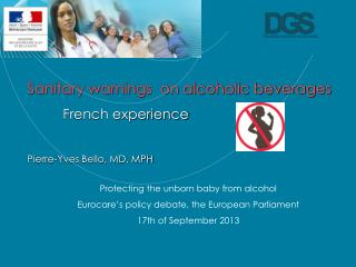 Sanitary warnings  on alcoholic beverages  French experience Pierre-Yves Bello, MD, MPH