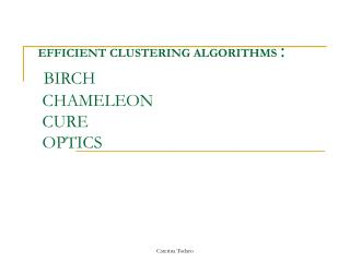 EFFICIENT CLUSTERING ALGORITHMS  :  BIRCH   CHAMELEON  CURE   OPTICS