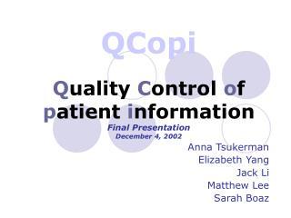 QCopi Q uality  C ontrol  o f  p atient  i nformation Final Presentation December 4, 2002