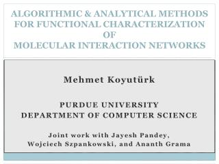 Mehmet Koyut ü rk PURDUE UNIVERSITY DEPARTMENT OF COMPUTER SCIENCE Joint work with Jayesh Pandey,
